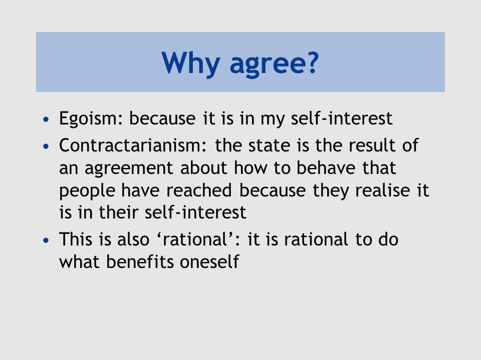 Why agree Egoism: because it is in my self-interest