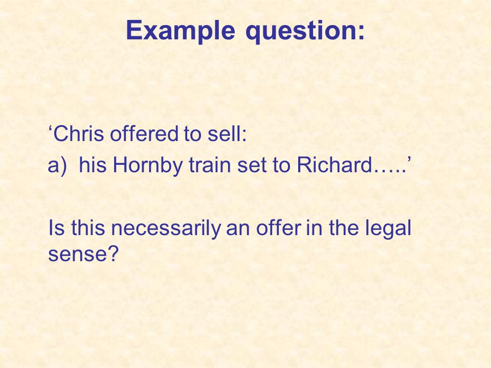 Example question: 'Chris offered to sell: