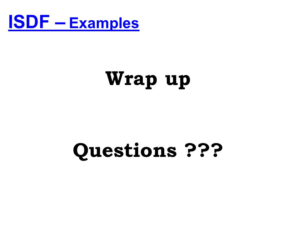 ISDF – Examples Wrap up Questions