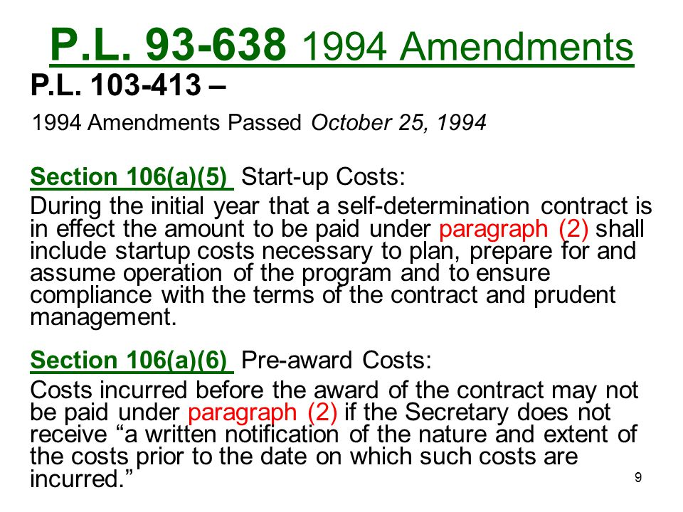 P.L. 93-638 1994 Amendments P.L. 103-413 – 1994 Amendments Passed October 25, 1994. Section 106(a)(5) Start-up Costs: