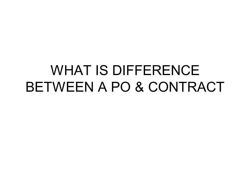 WHAT IS DIFFERENCE BETWEEN A PO & CONTRACT