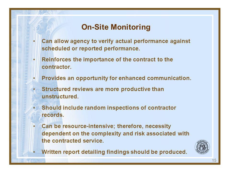 On-Site Monitoring Can allow agency to verify actual performance against scheduled or reported performance.