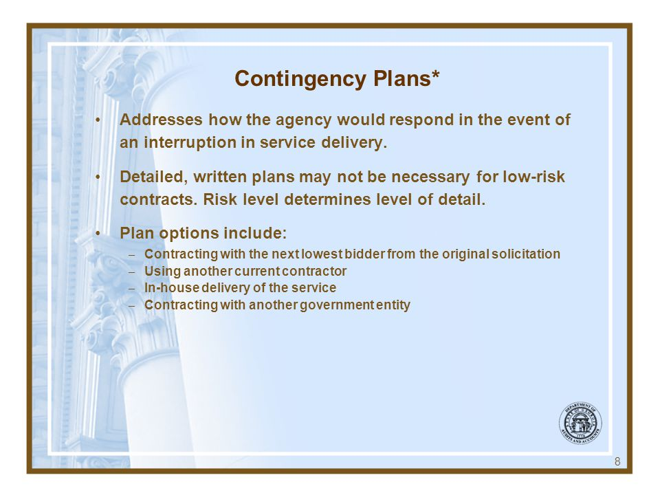 Contingency Plans* Addresses how the agency would respond in the event of an interruption in service delivery.