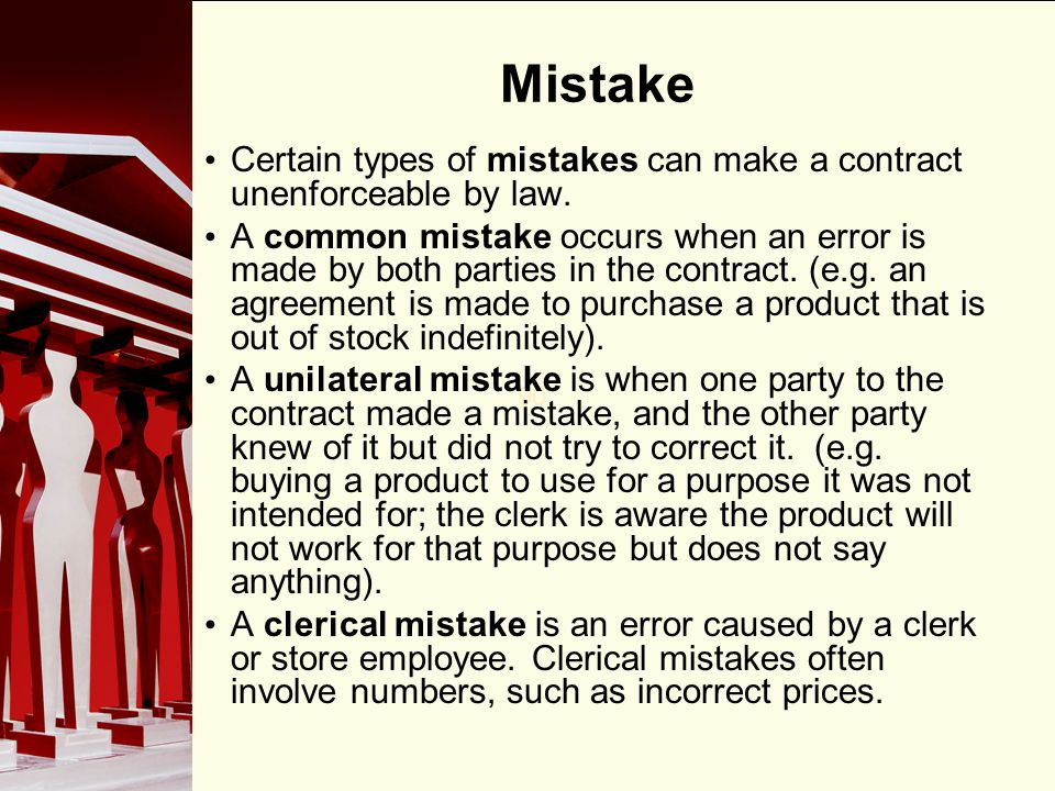 Mistake Certain types of mistakes can make a contract unenforceable by law.
