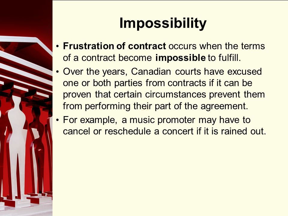 Impossibility Frustration of contract occurs when the terms of a contract become impossible to fulfill.