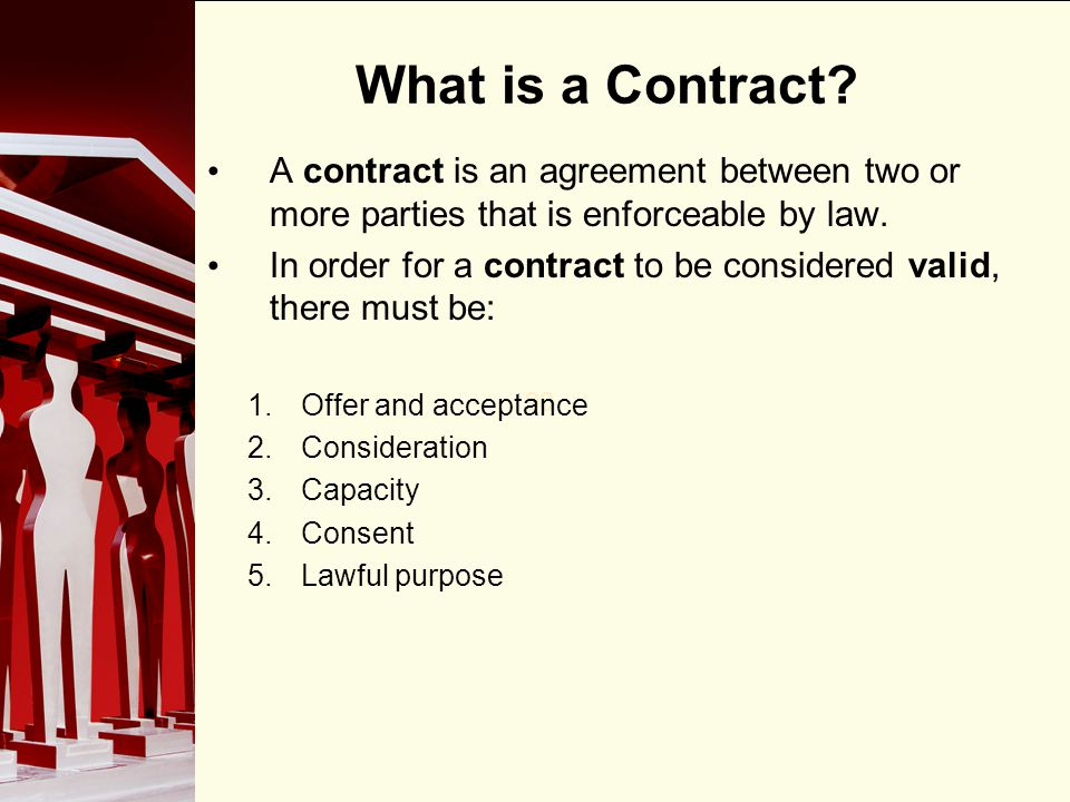 What is a Contract A contract is an agreement between two or more parties that is enforceable by law.