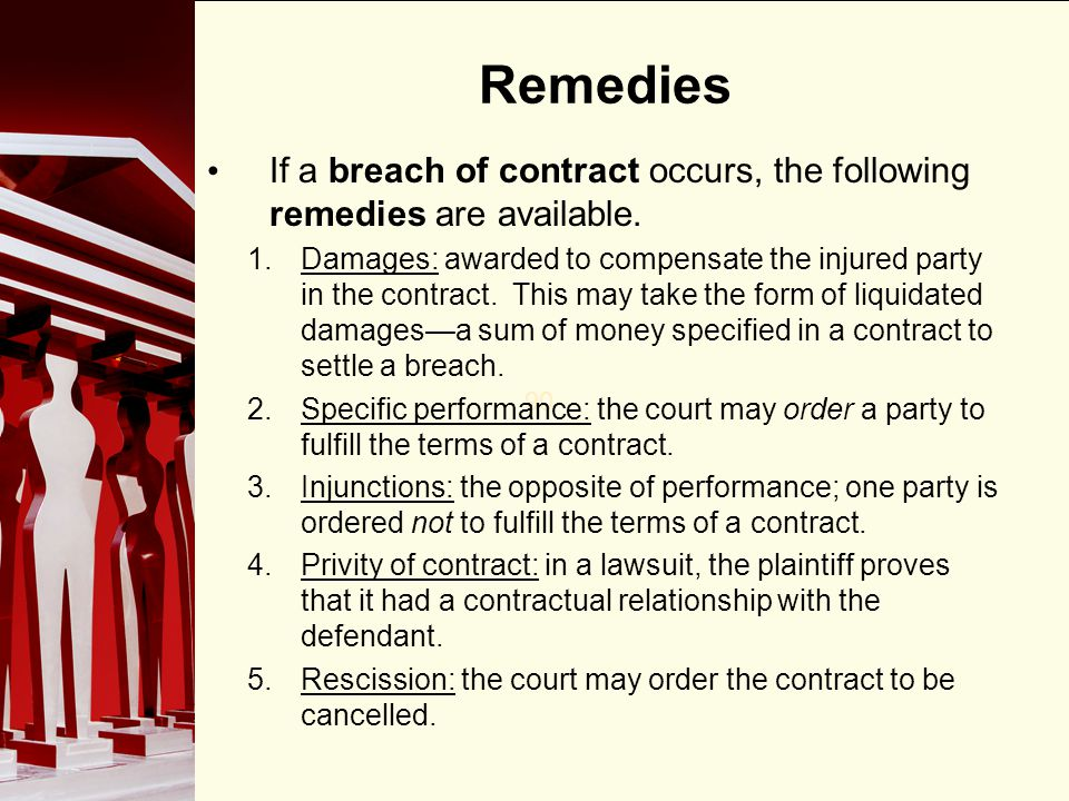 Remedies If a breach of contract occurs, the following remedies are available.