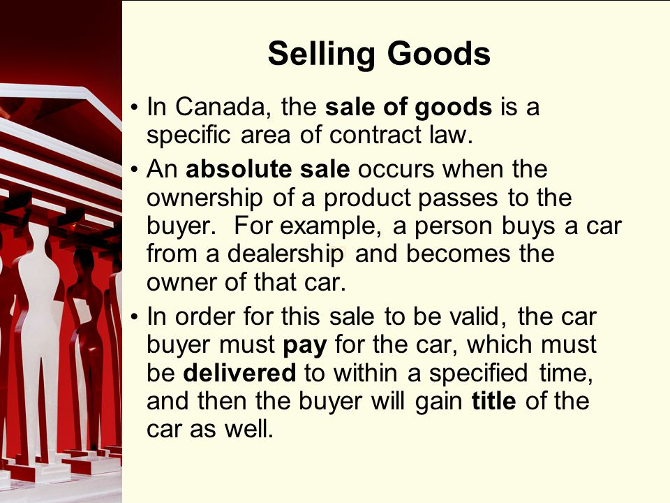 Selling Goods In Canada, the sale of goods is a specific area of contract law.