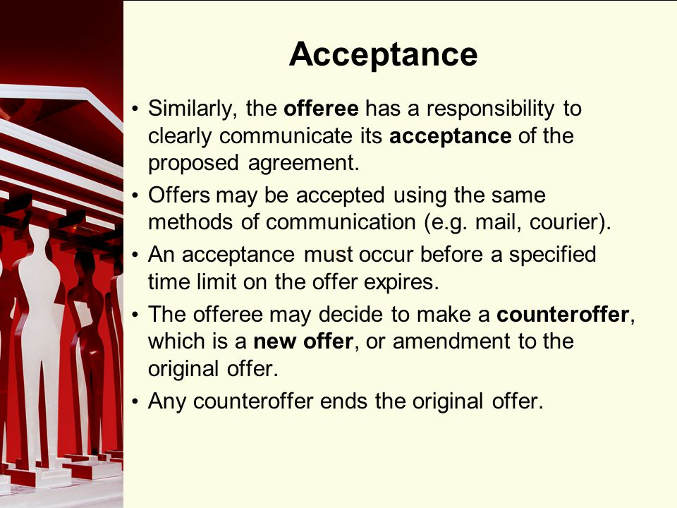 Acceptance Similarly, the offeree has a responsibility to clearly communicate its acceptance of the proposed agreement.