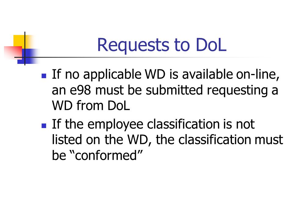 Requests to DoL If no applicable WD is available on-line, an e98 must be submitted requesting a WD from DoL.
