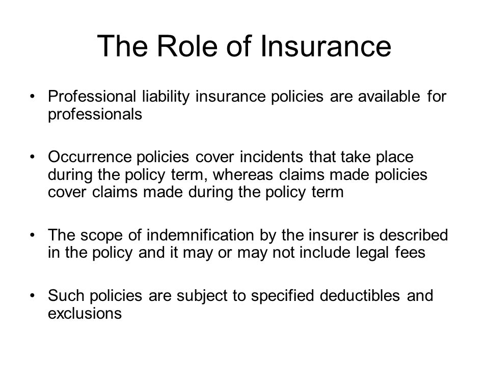 The Role of Insurance Professional liability insurance policies are available for professionals.