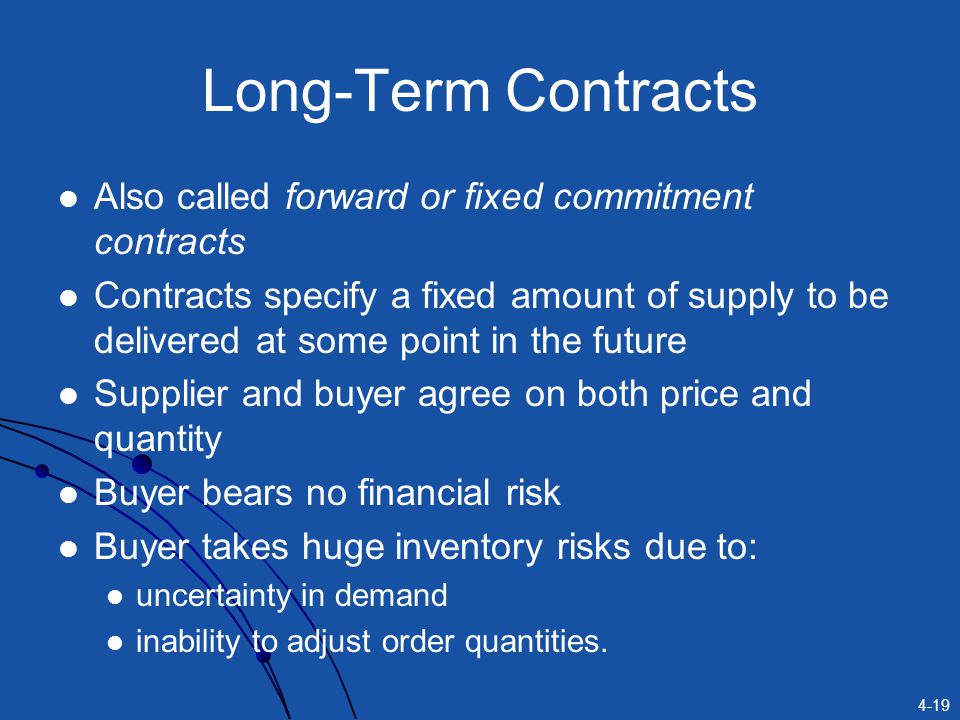 Long-Term Contracts Also called forward or fixed commitment contracts