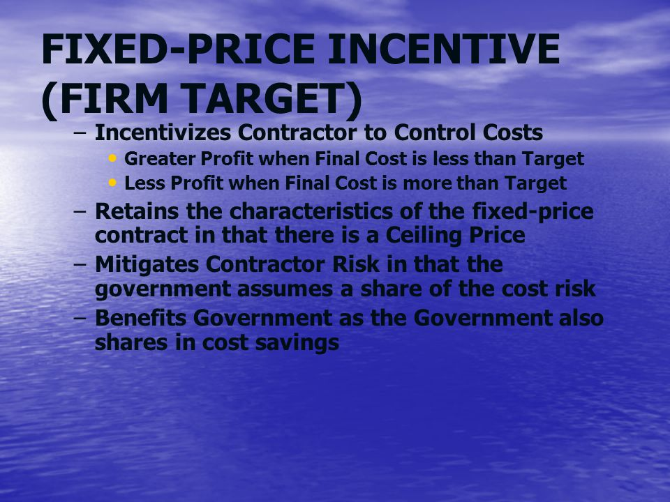 FIXED-PRICE INCENTIVE (FIRM TARGET)