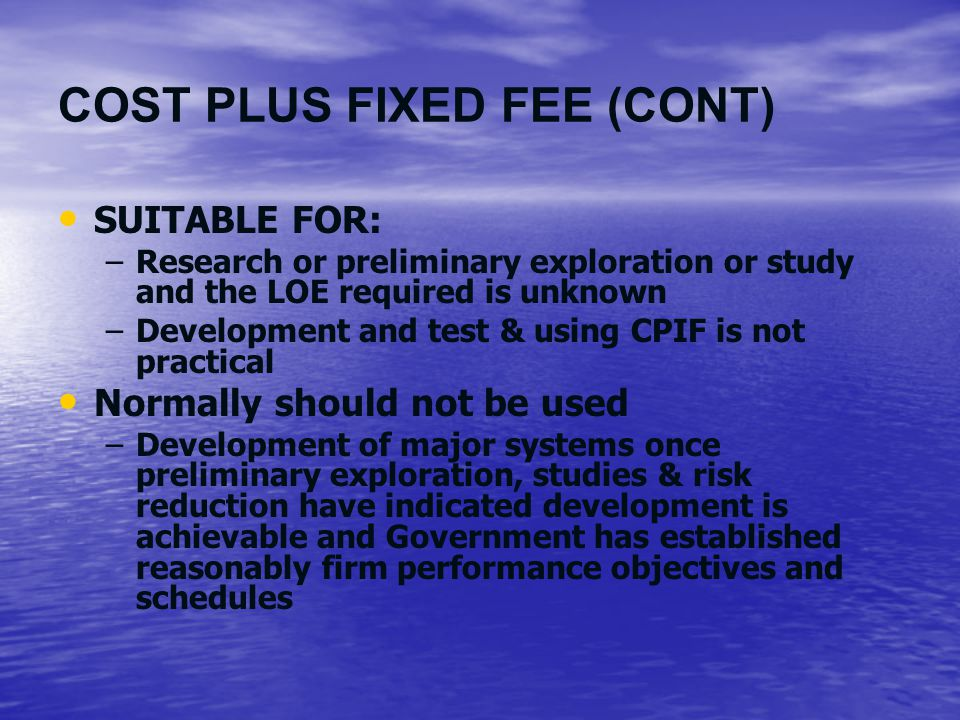 COST PLUS FIXED FEE (CONT)