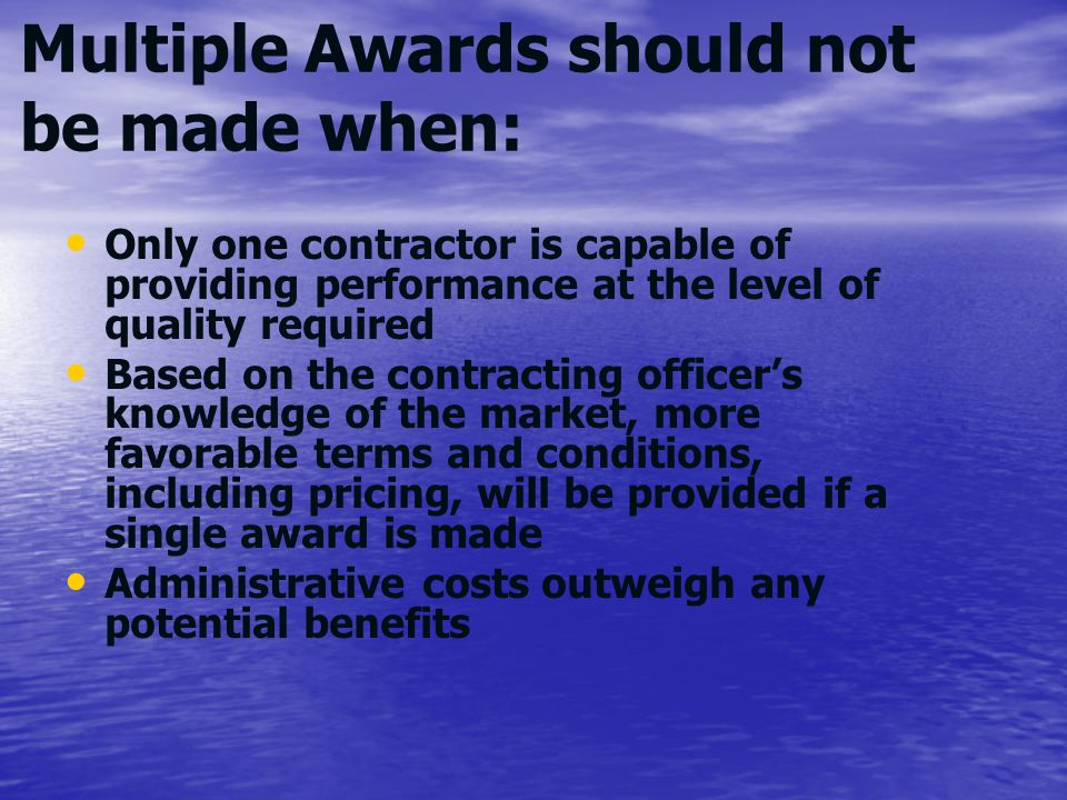 Multiple Awards should not be made when: