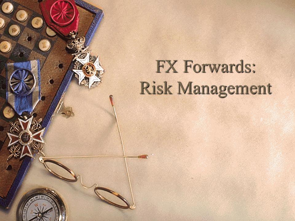 FX Forwards: Risk Management
