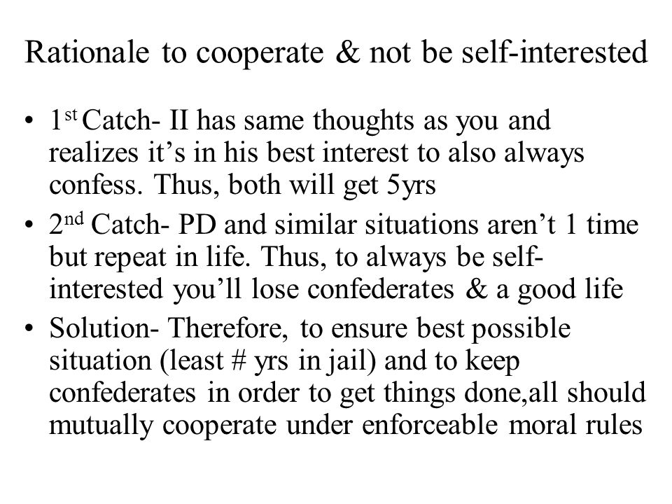 Rationale to cooperate & not be self-interested
