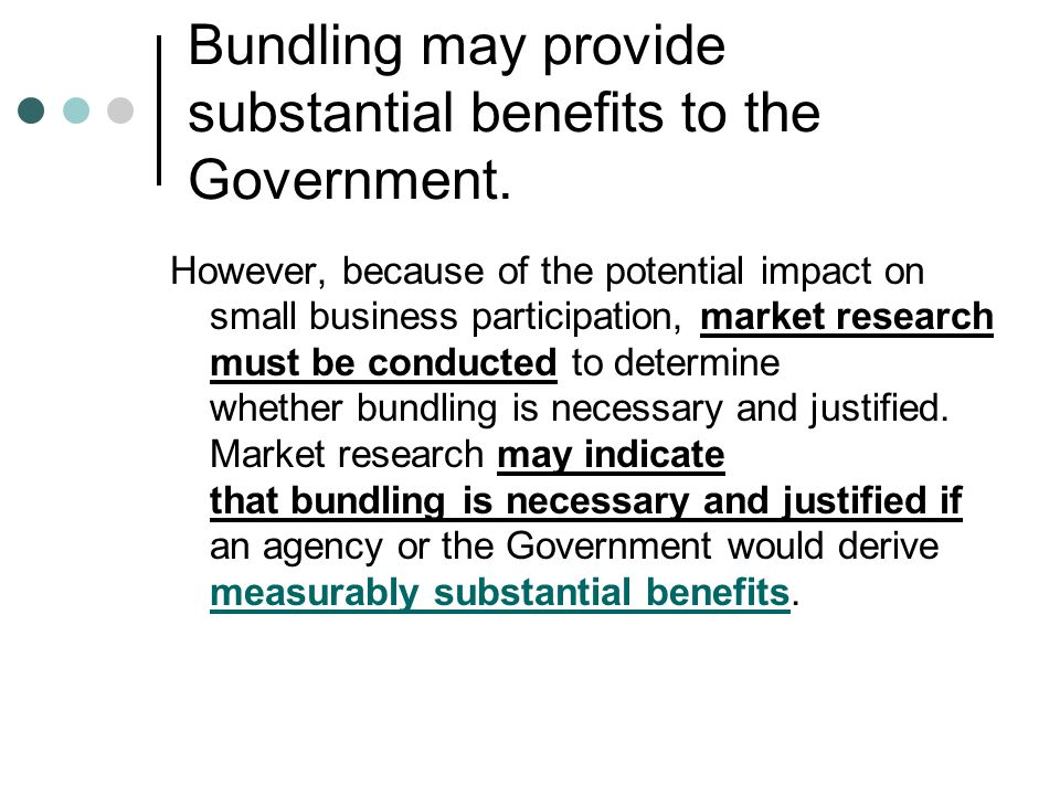 Bundling may provide substantial benefits to the Government.