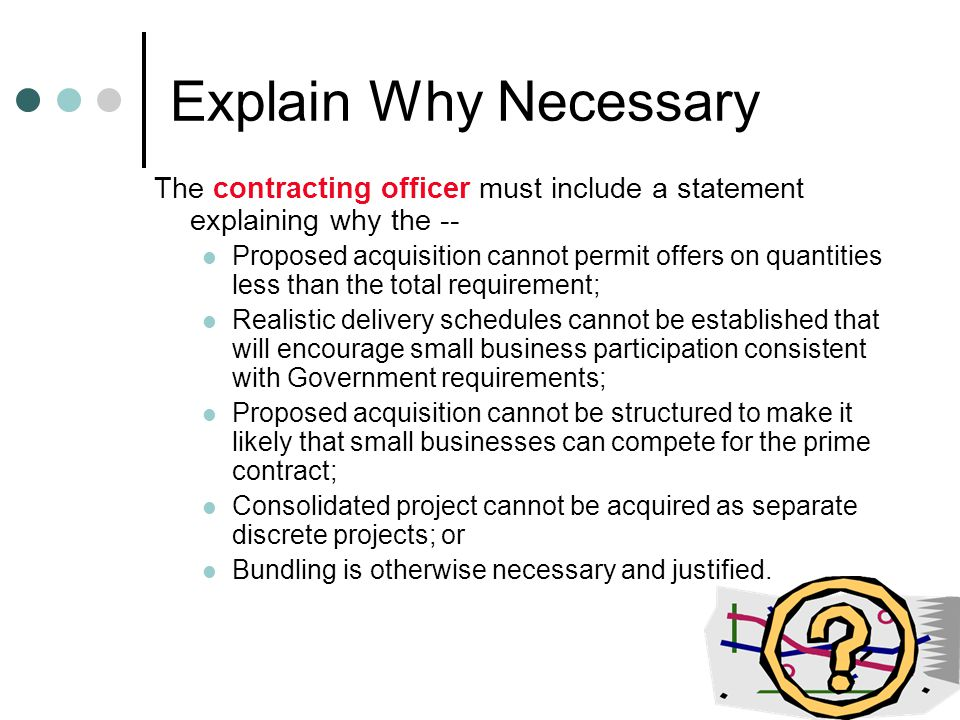 Explain Why Necessary The contracting officer must include a statement explaining why the --