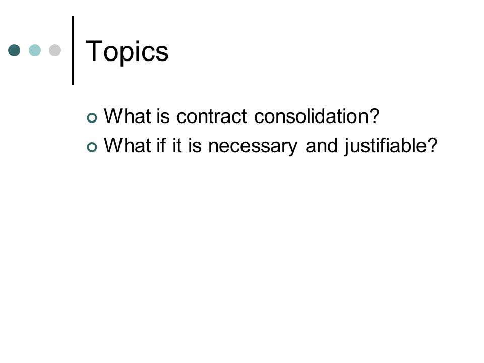 Topics What is contract consolidation