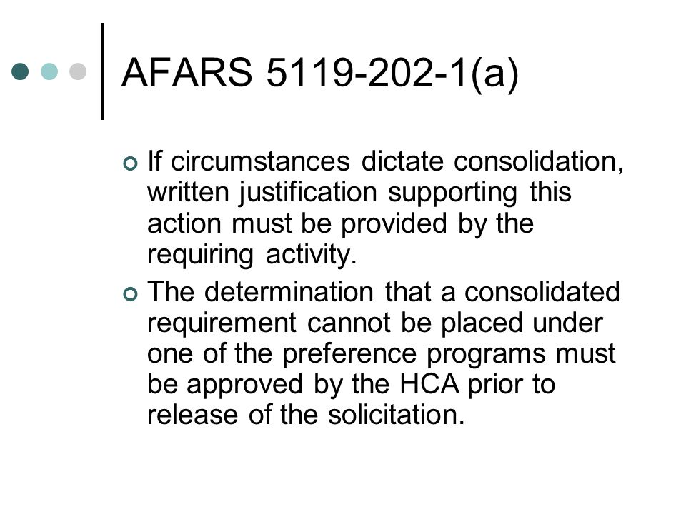 AFARS (a) If circumstances dictate consolidation, written justification supporting this action must be provided by the requiring activity.