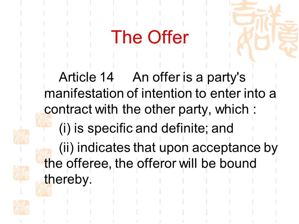 The Offer Article 14 An offer is a party s manifestation of intention to enter into a contract with the other party, which :