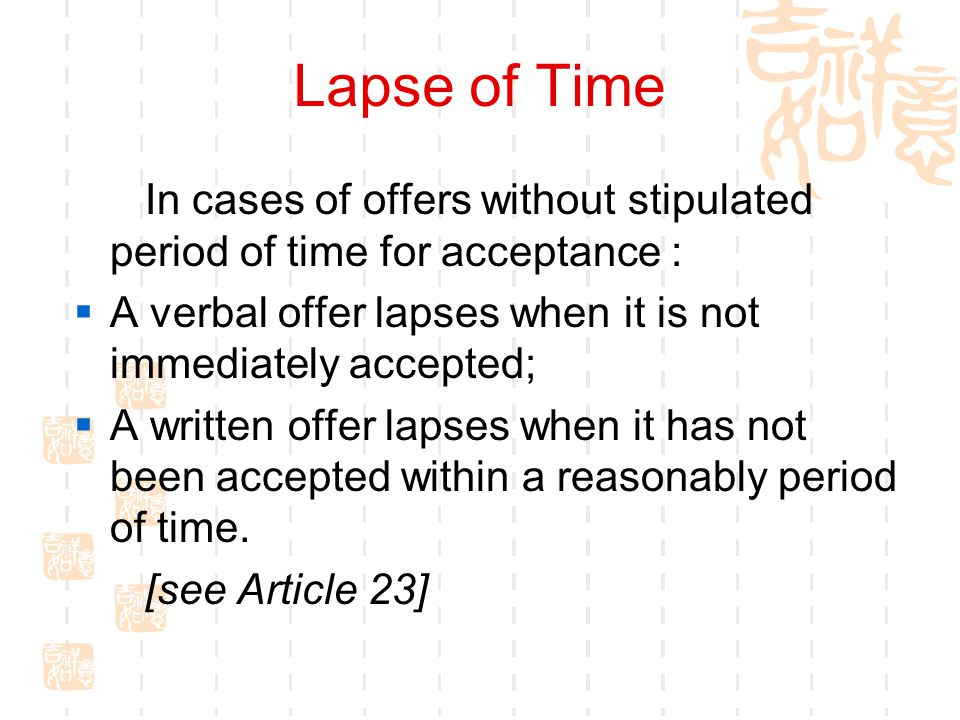 Lapse of Time In cases of offers without stipulated period of time for acceptance : A verbal offer lapses when it is not immediately accepted;