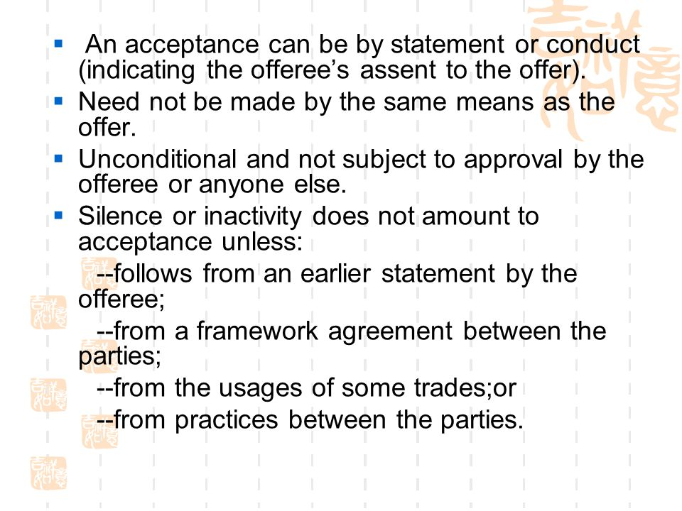 An acceptance can be by statement or conduct (indicating the offeree's assent to the offer).