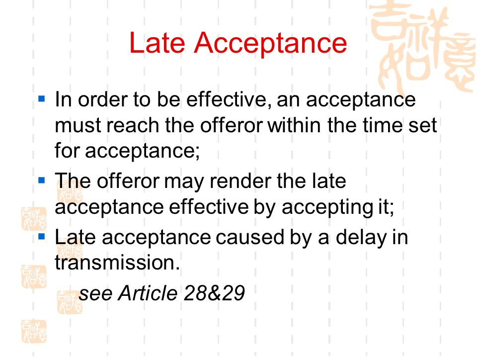 Late Acceptance In order to be effective, an acceptance must reach the offeror within the time set for acceptance;