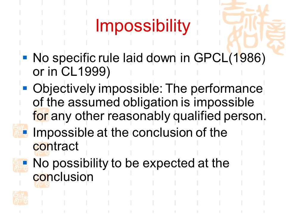 Impossibility No specific rule laid down in GPCL(1986) or in CL1999)