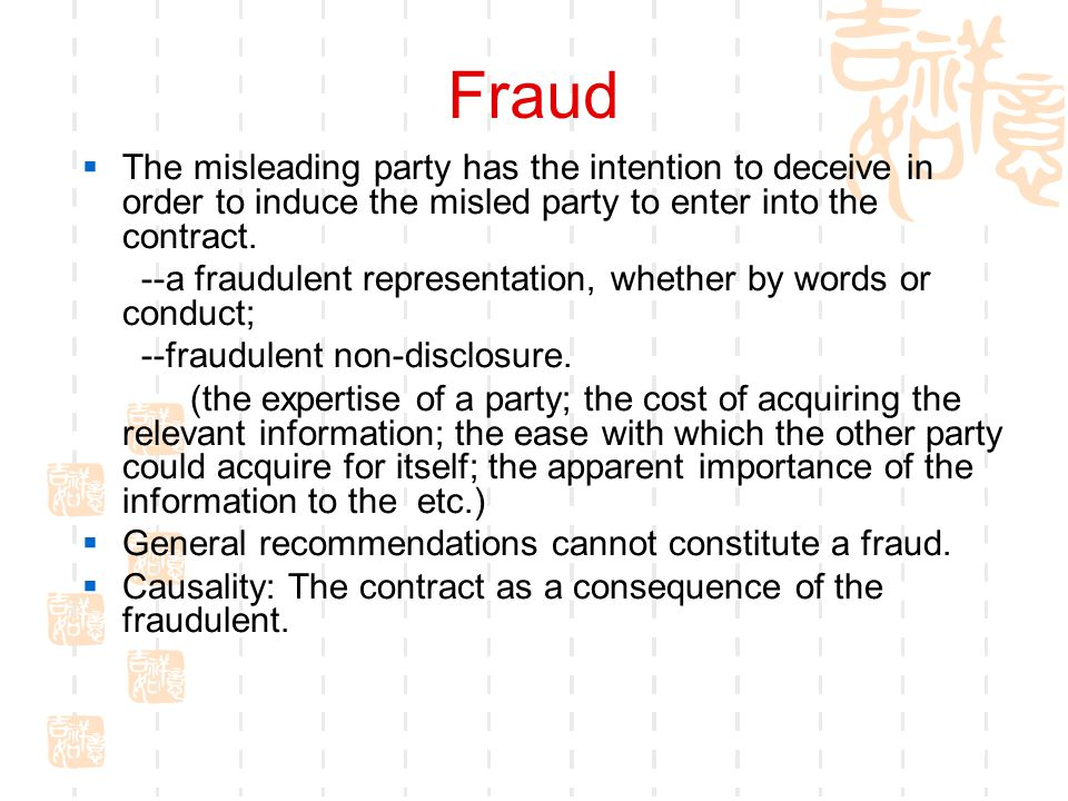 Fraud The misleading party has the intention to deceive in order to induce the misled party to enter into the contract.