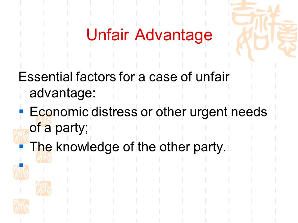 Unfair Advantage Essential factors for a case of unfair advantage: