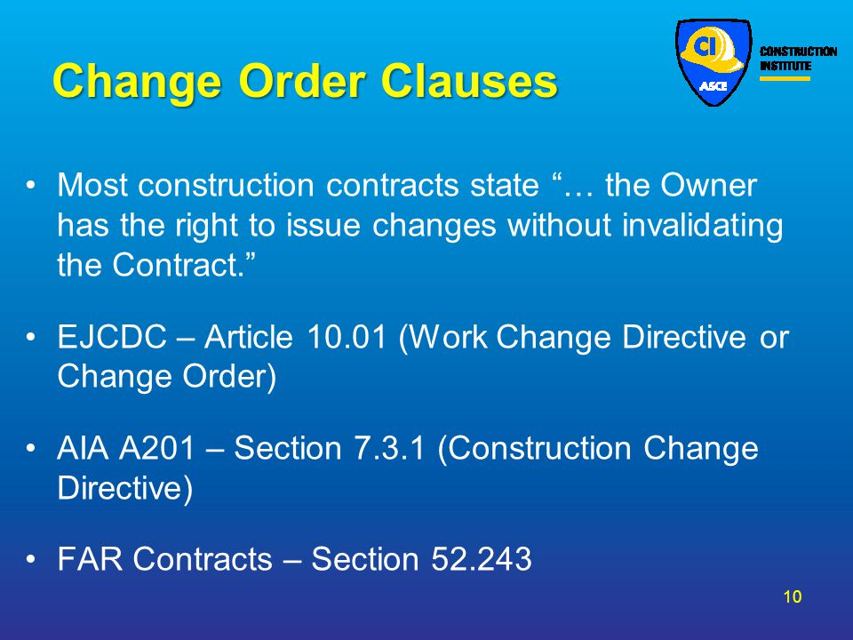 Change Order Clauses Most construction contracts state … the Owner has the right to issue changes without invalidating the Contract.