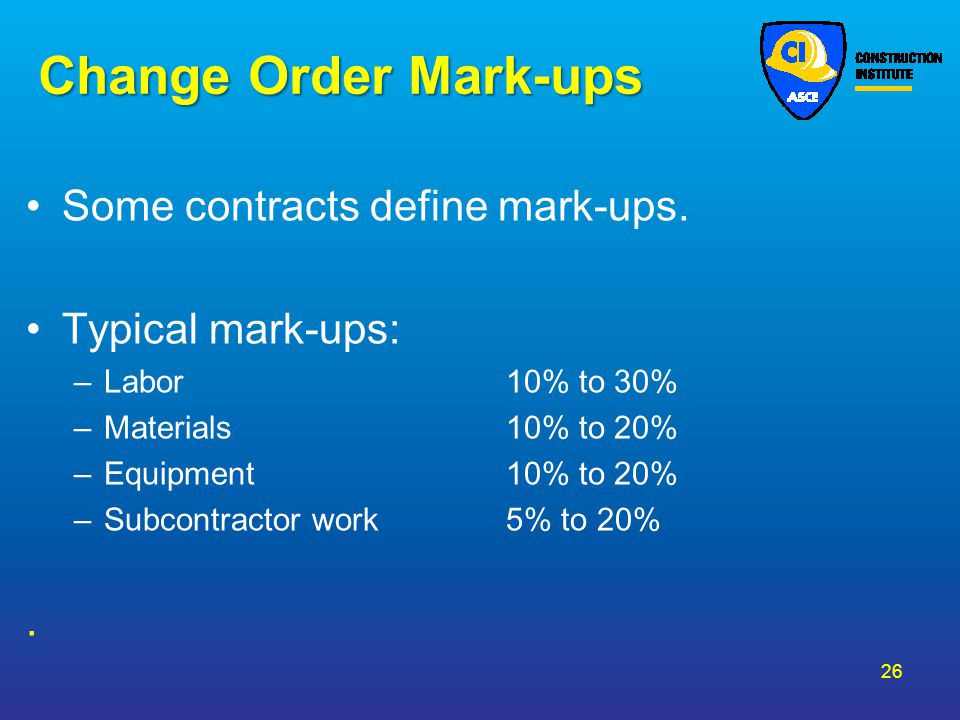 Change Order Mark-ups Some contracts define mark-ups.