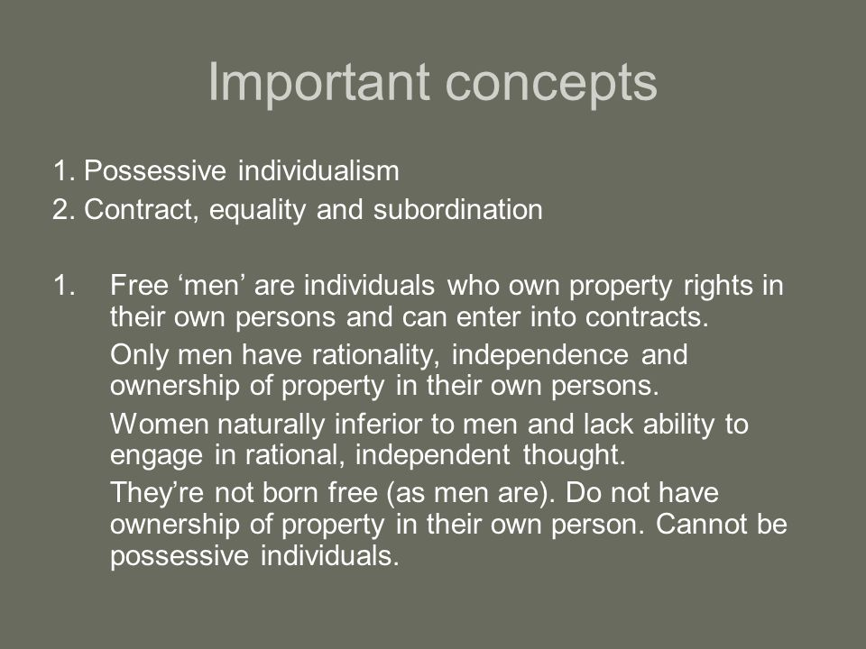 Important concepts 1. Possessive individualism