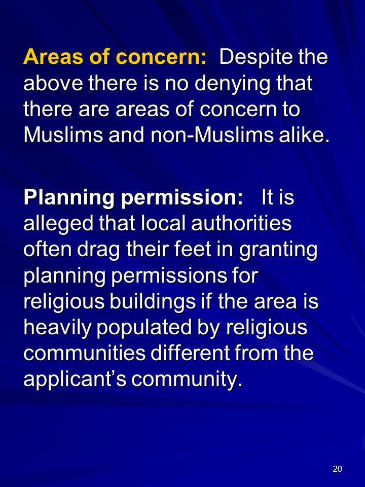 Areas of concern: Despite the above there is no denying that there are areas of concern to Muslims and non-Muslims alike.