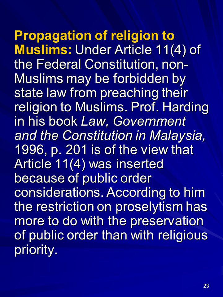 Propagation of religion to Muslims: Under Article 11(4) of the Federal Constitution, non-Muslims may be forbidden by state law from preaching their religion to Muslims.