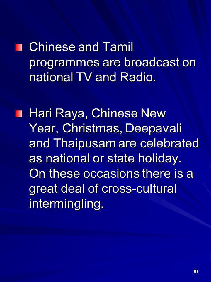 Chinese and Tamil programmes are broadcast on national TV and Radio.