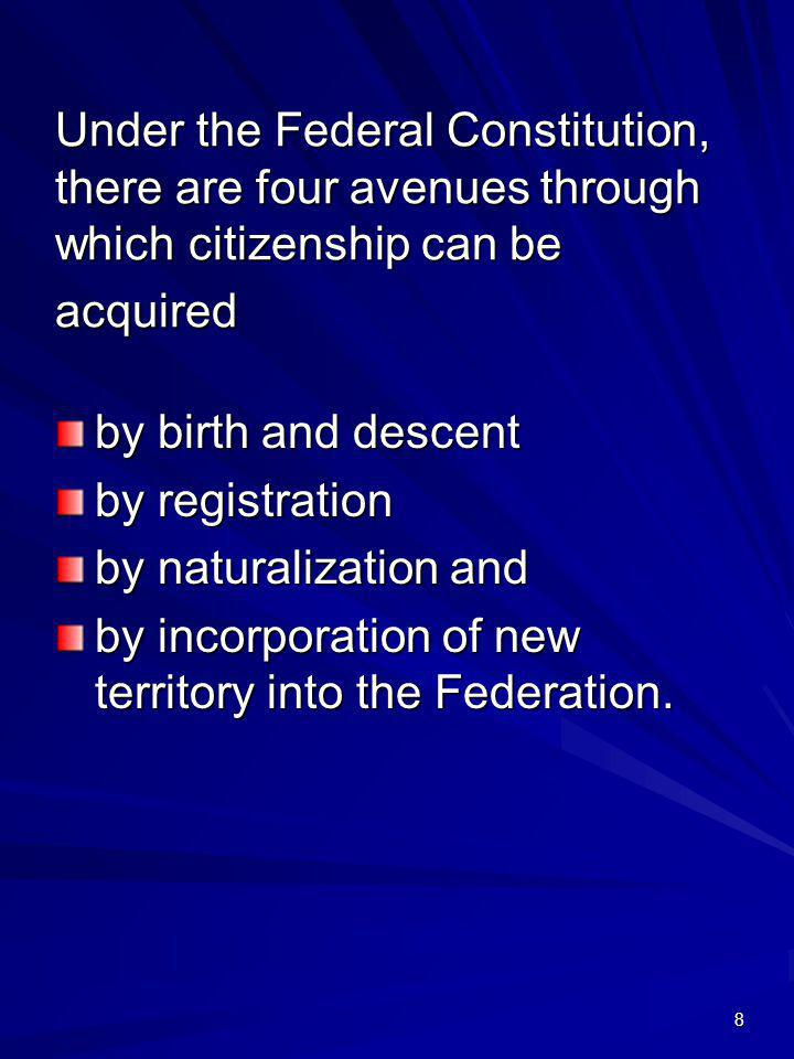 Under the Federal Constitution, there are four avenues through which citizenship can be acquired