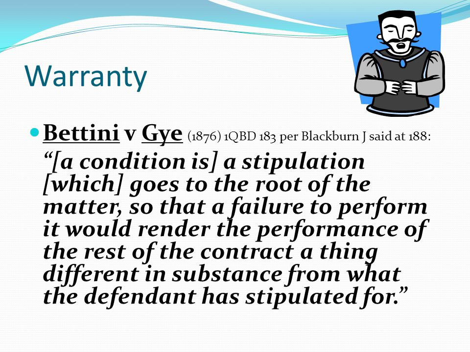 Warranty Bettini v Gye (1876) 1QBD 183 per Blackburn J said at 188:
