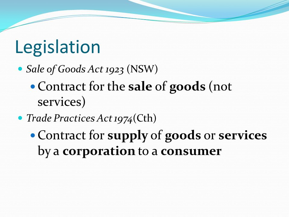 Legislation Contract for the sale of goods (not services)