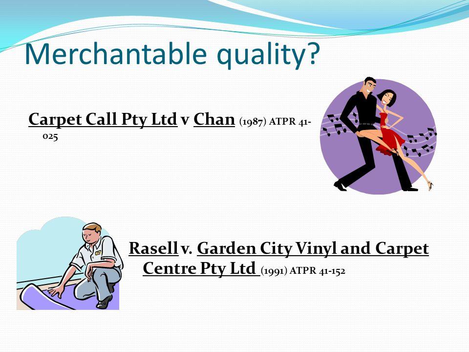 Merchantable quality Carpet Call Pty Ltd v Chan (1987) ATPR 41-025