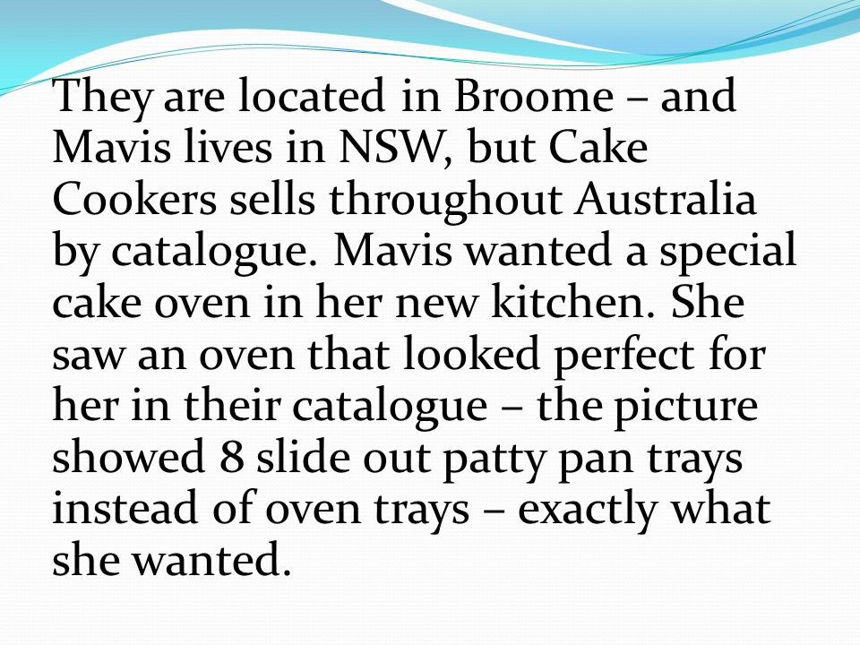 They are located in Broome – and Mavis lives in NSW, but Cake Cookers sells throughout Australia by catalogue.