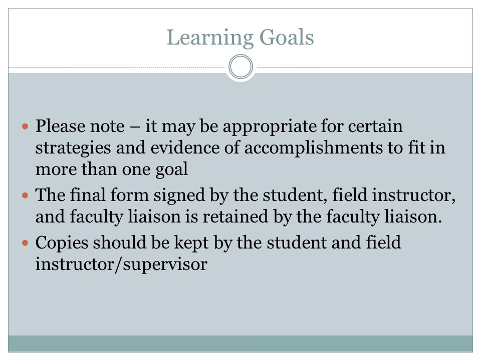 Learning Goals Please note – it may be appropriate for certain strategies and evidence of accomplishments to fit in more than one goal.