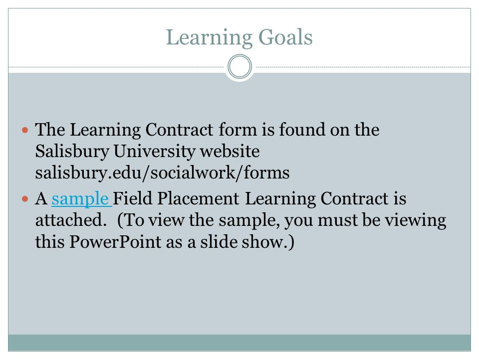 Learning Goals The Learning Contract form is found on the Salisbury University website salisbury.edu/socialwork/forms.