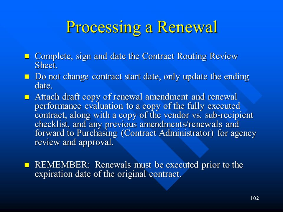Processing a Renewal Complete, sign and date the Contract Routing Review Sheet. Do not change contract start date, only update the ending date.