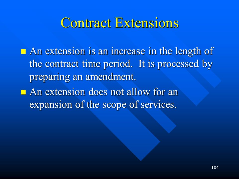 Contract Extensions An extension is an increase in the length of the contract time period. It is processed by preparing an amendment.