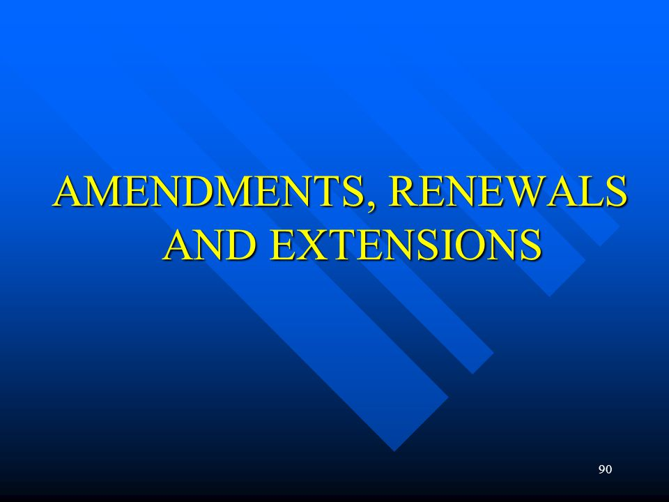 AMENDMENTS, RENEWALS AND EXTENSIONS