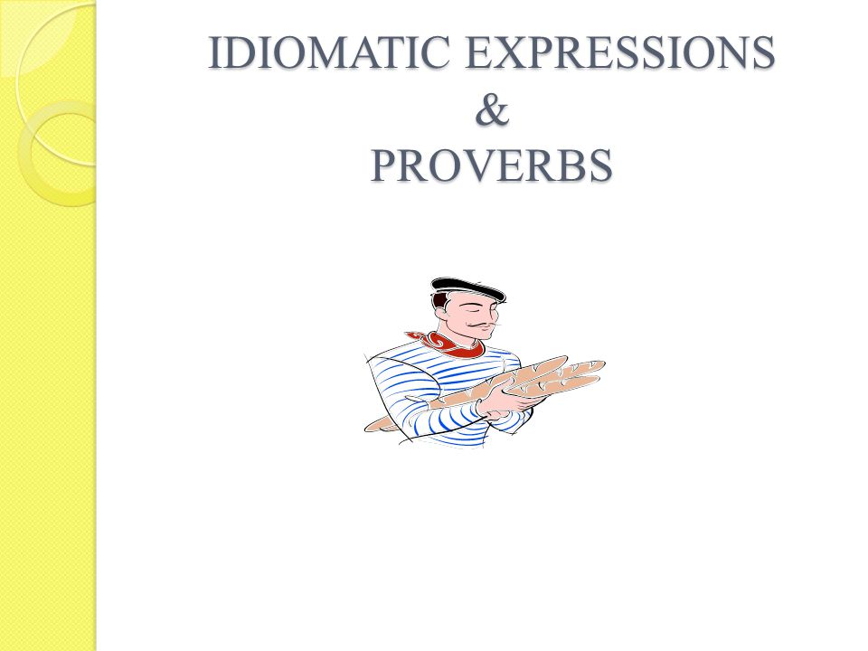 IDIOMATIC EXPRESSIONS & PROVERBS