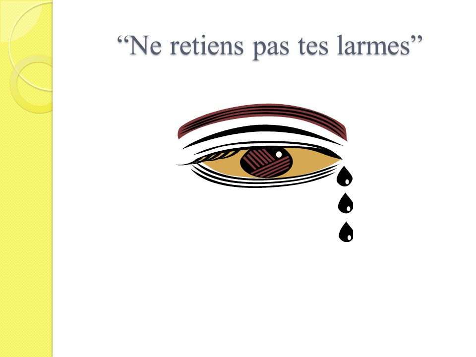 Ne retiens pas tes larmes